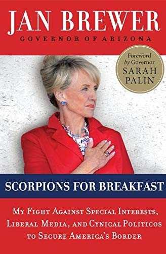 9780062106391: Scorpions for Breakfast: My Fight Against Special Interests, Liberal Media, and Cynical Politicos to Secure America's Border