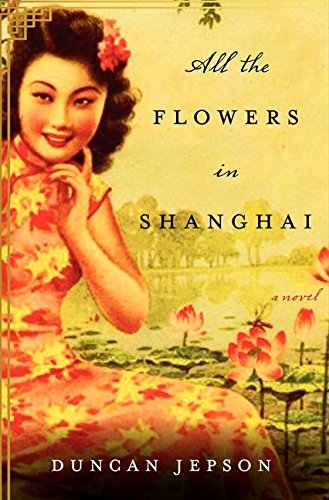 All the Flowers in Shanghai LP: A Novel: Duncan Jepson