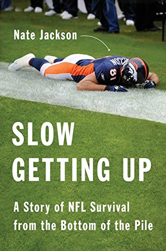 9780062108029: Slow Getting Up: A Story of NFL Survival from the Bottom of the Pile
