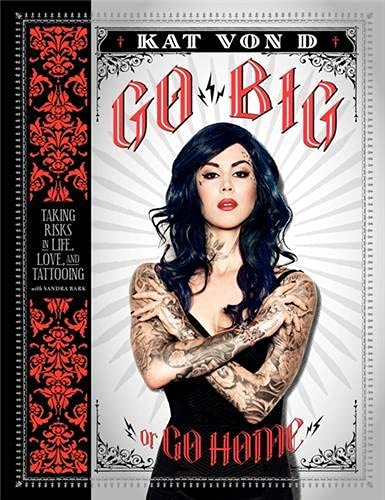 9780062108135: Go Big or Go Home: Taking Risks in Life, Love, and Tattooing (Kat Von D)