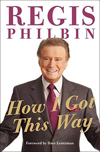 How I Got This Way: Philbin, Regis