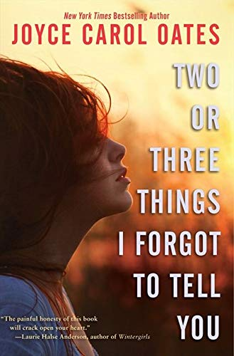 2 OR 3 THINGS I FORGOT TO: Oates, Joyce Carol