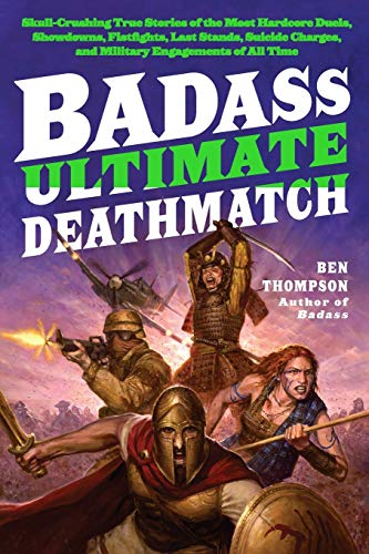 9780062112347: Badass Ultimate Deathmatch: Skull-crushing True Stories of the Most Hardcore Duels, Showdowns, Fistfights, Last Stands, Suicide Charges, and Military Engagements of All Time