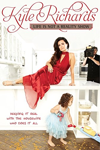 9780062113504: Life Is Not a Reality Show: Keeping It Real with the Housewife Who Does It All