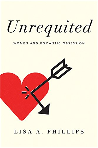 9780062114013: Unrequited: Women and Romantic Obsession