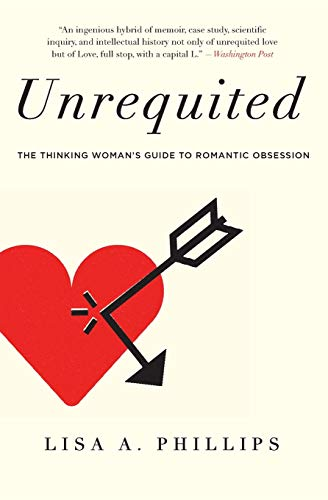 9780062114020: Unrequited: The Thinking Woman's Guide to Romantic Obsession