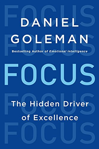 Focus: The Hidden Driver of Excellence: Daniel Goleman