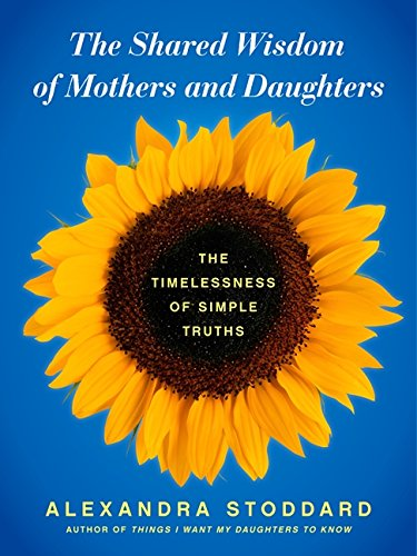 9780062116376: The Shared Wisdom of Mothers and Daughters: The Timelessness of Simple Truths