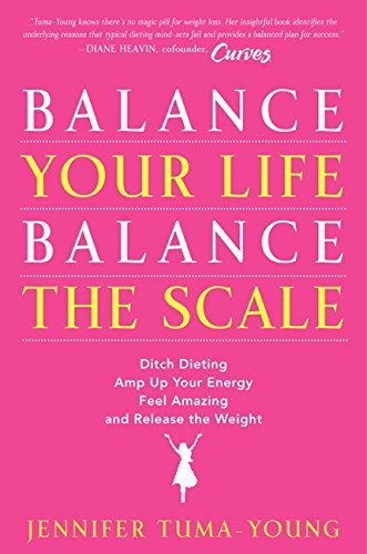 9780062117007: Balance Your Life, Balance the Scale: Ditch Dieting, Amp Up Your Energy, Feel Amazing, and Release the Weight