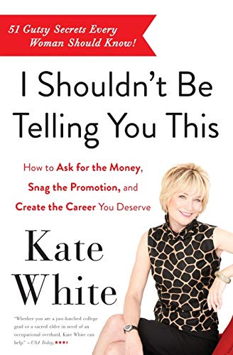 9780062122100: I Shouldn't Be Telling You This: How to Ask for the Money, Snag the Promotion, and Create the Career You Deserve