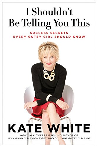 9780062122124: I Shouldn't Be Telling You This: Success Secrets Every Gutsy Girl Should Know