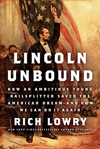 9780062123787: Lincoln Unbound: How an Ambitious Young Railsplitter Saved the American Dream--and How We Can Do It Again