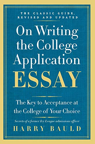 On Writing the College Application Essay: The Key to Acceptance at the College of Your Choice: ...