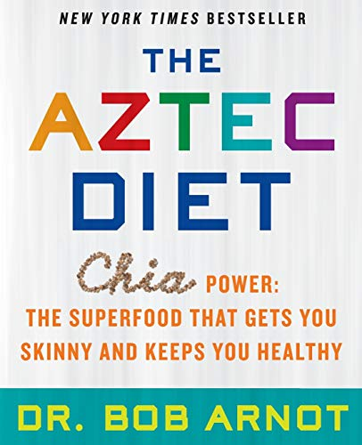 The Aztec Diet: Chia Power: The Superfood That Gets You Skinny and Keeps You Healthy: Arnot, Bob