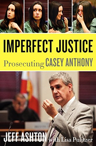 9780062125323: Imperfect Justice: Prosecuting Casey Anthony