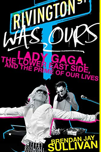9780062125583: Rivington Was Ours: Lady Gaga, the Lower East Side, and the Prime of Our Lives
