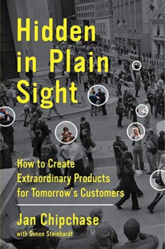 9780062125699: Hidden in Plain Sight: How to Create Extraordinary Products for Tomorrow's Customers