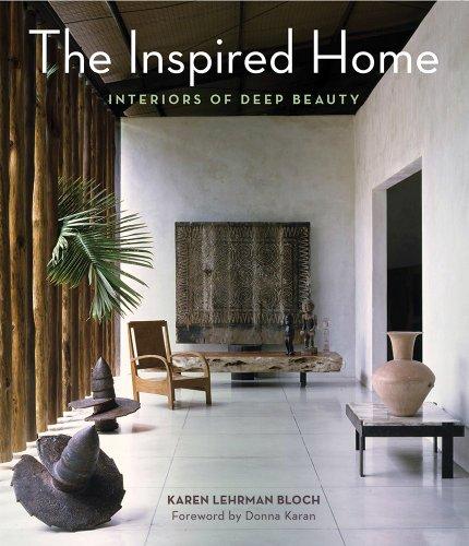The Inspired Home: Interiors of Deep Beauty (Hardcover): Karen Lehrman Bloch