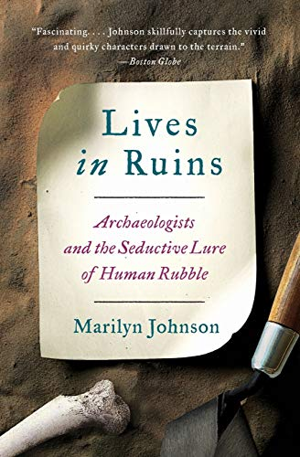 9780062127198: Lives in Ruins: Archaeologists and the Seductive Lure of Human Rubble