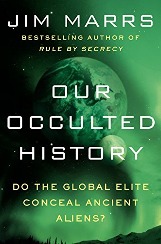 9780062130310: Our Occulted History: Do the Global Elite Conceal Ancient Aliens?