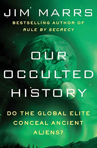 9780062130327: Our Occulted History: Do the Global Elite Conceal Ancient Aliens?