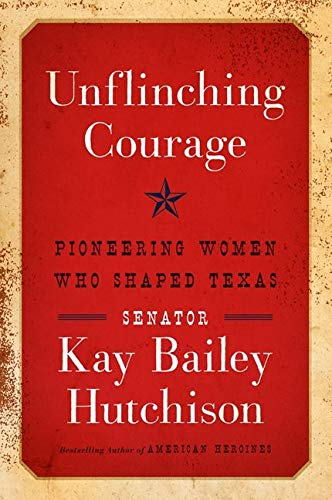 9780062130693: Unflinching Courage: Pioneering Women Who Shaped Texas