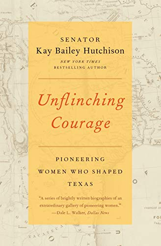 9780062130716: Unflinching Courage: Pioneering Women Who Shaped Texas