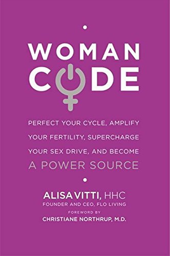 9780062130778: WomanCode: Perfect Your Cycle, Amplify Your Fertility, Supercharge Your Sex Drive, and Become a Power Source