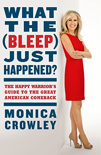 9780062131157: What the (Bleep) Just Happened?: The Happy Warrior's Guide to the Great American Comeback