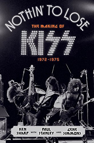 9780062131720: Nothin' to Lose: The Making of KISS (1972 - 1975)