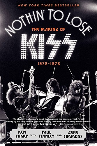 9780062131737: Nothin' to Lose: The Making of KISS (1972-1975)