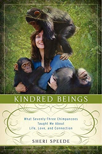 9780062132482: Kindred Beings: What Seventy-Three Chimpanzees Taught Me About Life, Love, and Connection