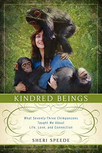 9780062132499: Kindred Beings: What Seventy-Three Chimpanzees Taught Me About Life, Love, and Connection