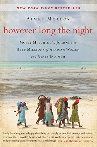 9780062132796: However Long the Night: Molly Melching's Journey to Help Millions of African Women and Girls Triumph