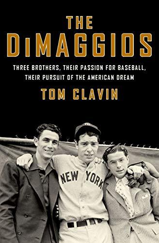 9780062183781: The DiMaggios: Three Brothers, Their Passion for Baseball, Their Pursuit of the American Dream