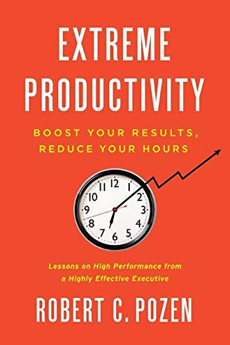 9780062188533: Extreme Productivity: Boost Your Results, Reduce Your Hours