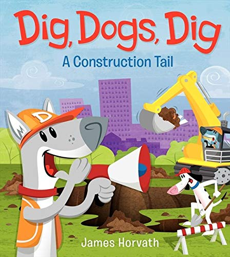 9780062189646: Dig, Dogs, Dig: A Construction Tail