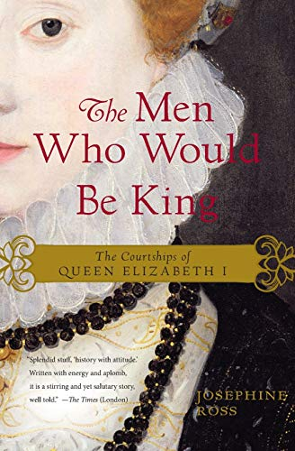 9780062190888: The Men Who Would Be King: The Courtships of Queen Elizabeth I
