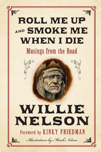 Roll Me Up and Smoke Me When I Die: Musings from the Road: Willie Nelson