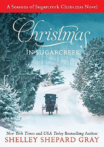 Christmas in Sugarcreek: A Seasons of Sugarcreek Christmas Novel: Gray, Shelley Shepard