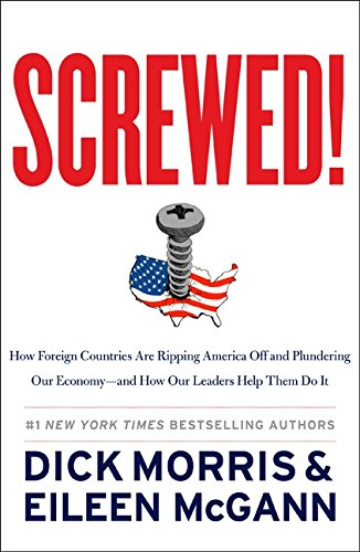 Screwed!: How Foreign Countries Are Ripping America Off and Plundering Our Economy-and How Our Leaders Help Them Do It (0062196693) by Dick Morris; Eileen McGann
