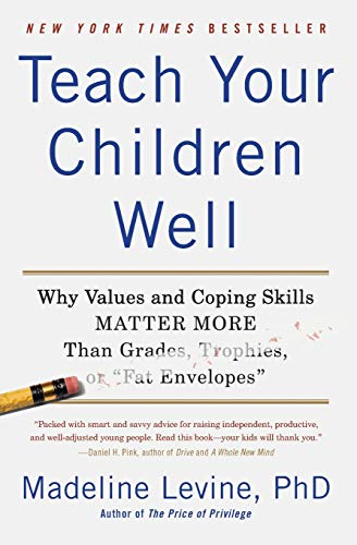 9780062196842: Teach Your Children Well: Why Values and Coping Skills Matter More Than Grades, Trophies, or