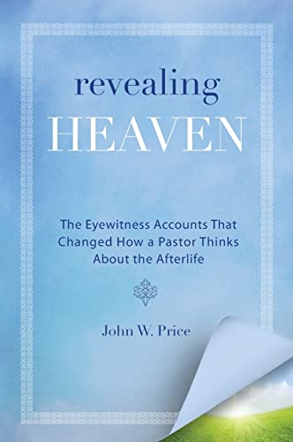 9780062197719: Revealing Heaven: The Eyewitness Accounts That Changed How a Pastor Thinks About the Afterlife