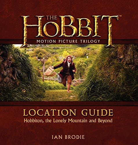 The Hobbit Motion Picture Trilogy Location Guide: Hobbiton, the Lonely Mountain and Beyond: Brodie,...