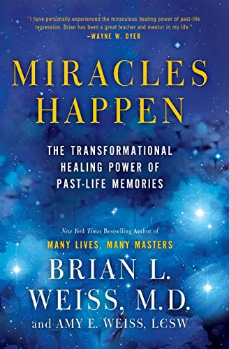 Miracles Happen: The Transformational Healing Power of Past-Life Memories: Weiss, Brian L.; Weiss, ...