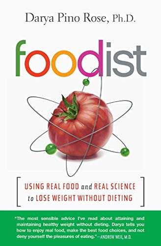 Foodist: Using Real Food and Real Science to Lose Weight Without Dieting: Darya Pino Rose