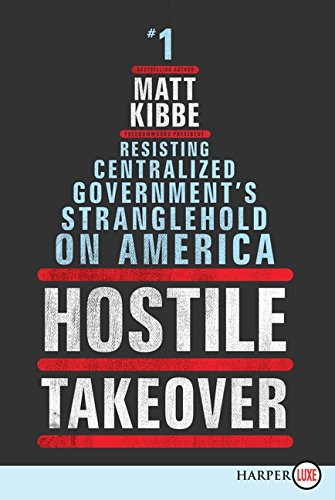 9780062201355: Hostile Takeover LP: Resisting Centralized Government's Stranglehold on America