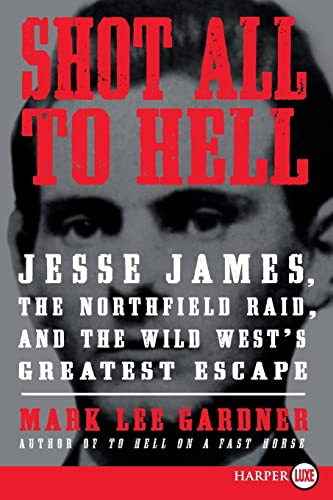 9780062201515: Shot All to Hell LP: Jesse James, the Northfield Raid, and the Wild West's Greatest Escape