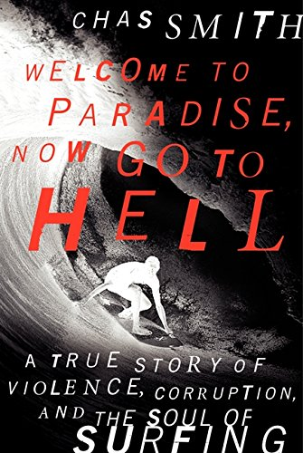 9780062202529: Welcome to Paradise, Now Go to Hell: A True Story of Violence, Corruption, and the Soul of Surfing