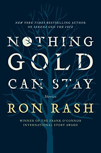 Nothing Gold Can Stay: Stories (Signed First Edition): Rash, Ron